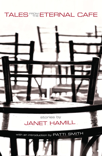Tales from the Eternal Café stories by Janet Hamill, with an introduction by Patti Smith