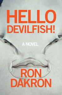 Hello Devilfish!, a novel by Ron Dakron