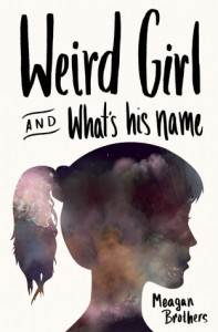Weird Girl and What's His Name by Meagan Brothers (October 2015)