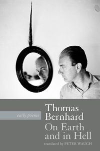 On Earth and In Hell by Thomas Bernhard; translated by Peter Waugh