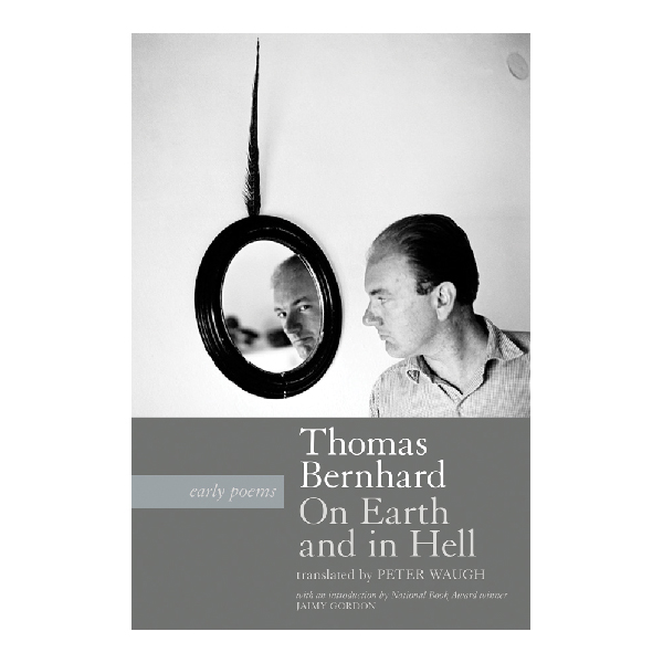 9781941110232-ThomasBernhard-OnEarthAndInHell-FINISHED-COVER-600-square